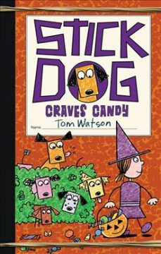 Stick Dog craves candy /  by Tom Watson ; illustrations by Charles Grosvenor based on original sketches by Tom Watson. - by Tom Watson ; illustrations by Charles Grosvenor based on original sketches by Tom Watson.