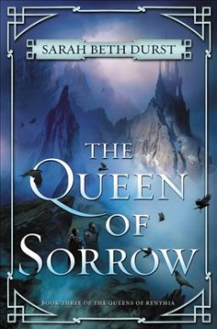 The queen of sorrow /  Sarah Beth Durst.