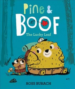 Pine & Boof : the lucky leaf / Ross Burach. - Ross Burach.
