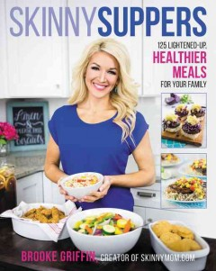 Skinny suppers : 125 lightened up, healthier meals for your family / Brooke Griffin.
