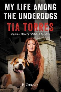 My life among the underdogs : a memoir / Tia Torres.