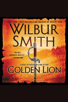 Golden lion : a novel of heroes in a time of war / Wilbur Smith and Giles Kristian. - Wilbur Smith and Giles Kristian.