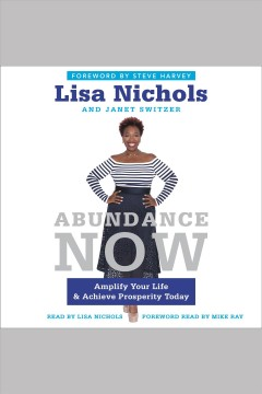 Abundance now : amplify your life & achieve prosperity today / Lisa Nichols and Janet Switzer ; foreword by Steve Harvey.