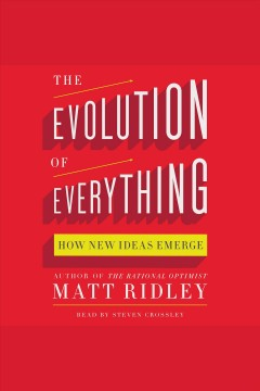 The evolution of everything : how new ideas emerge / Matt Ridley.