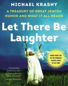 Let there be laughter : a treasury of great Jewish humor & what it all means / Michael Krasny. - Michael Krasny.