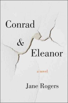 Conrad & Eleanor : a novel / Jane Rogers. - Jane Rogers.