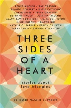 Three sides of a heart : stories about love triangles / edited by Natalie C. Parker.
