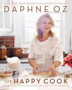 Happy cook : 125 recipes for eating every day like it's the weekend / Daphne Oz ; photographs by Amy Neunsinger.