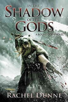 In the shadow of the gods : a bound gods novel / Rachel Dunne.