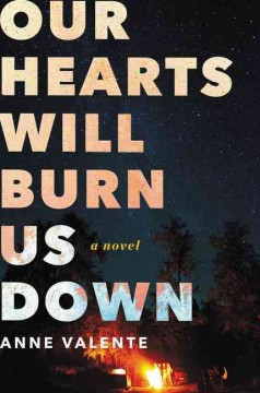 Our hearts will burn us down : a novel / Anne Valente.