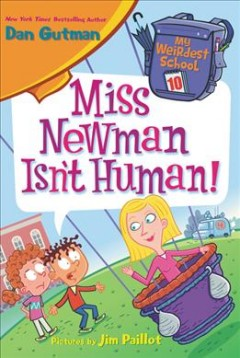 Miss Newman isn't human! /  Dan Gutman ; pictures by Jim Paillot. - Dan Gutman ; pictures by Jim Paillot.
