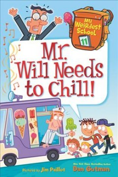 Mr. Will needs to chill! /  Dan Gutman ; pictures by Jim Paillot. - Dan Gutman ; pictures by Jim Paillot.