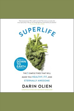 SuperLife : the 5 forces that will make you healthy, fit, and eternally awesome / Darin Olien.