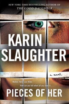 Pieces of her : a novel / Karin Slaughter. - Karin Slaughter.