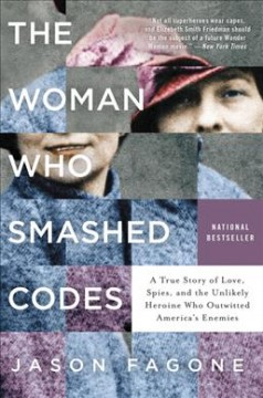 The woman who smashed codes : a true story of love, spies, and the unlikely heroine who outwitted America's enemies / Jason Fagone. - Jason Fagone.