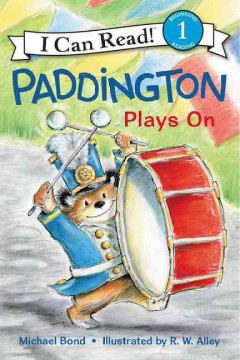 Paddington plays on /  Michael Bond ; illustrated by R.W. Alley.