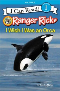 I wish I was an orca /  by Sandra Markle. - by Sandra Markle.