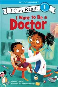 I want to be a doctor /  by Laura Driscoll ; illustrated by Catalina Echeverri. - by Laura Driscoll ; illustrated by Catalina Echeverri.