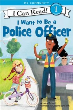 I want to be a police officer /  by Laura Driscoll ; illustrated by Catalina Echeverri. - by Laura Driscoll ; illustrated by Catalina Echeverri.