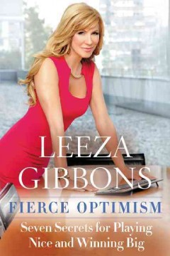 Fierce optimism : seven secrets for playing nice and winning big / Leeza Gibbons. - Leeza Gibbons.