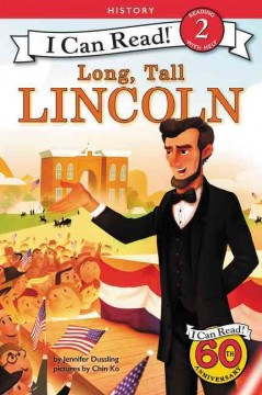 Long, tall Lincoln /  written by Jennifer Dussling ; illustrated by Chin Ho. - written by Jennifer Dussling ; illustrated by Chin Ho.