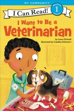 I want to be a veterinarian /  by Laura Driscoll ; illustrated by Catalina Echeverri. - by Laura Driscoll ; illustrated by Catalina Echeverri.