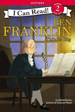 Ben Franklin thinks big /  story by Sheila Keenan ; pictures by Gustavo Mazali. - story by Sheila Keenan ; pictures by Gustavo Mazali.