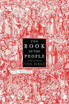 The book of the people : how to read the Bible / A.N. Wilson.