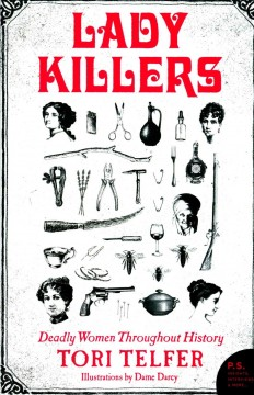 Lady killers : deadly women throughout history / Tori Telfer ; [illustrations by Dame Darcy].