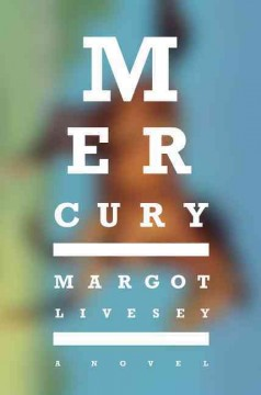 Mercury : a novel / Margot Livesey. - Margot Livesey.