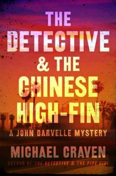 The detective & the Chinese high-fin : a John Darvelle mystery / Michael Craven.