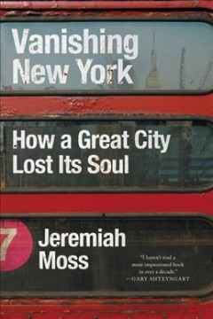 Vanishing New York : how a great city lost its soul / Jeremiah Moss.
