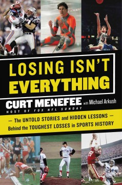 Losing isn't everything : Overlooked Lives and Lessons from the World of Sports / Curt Menefee.