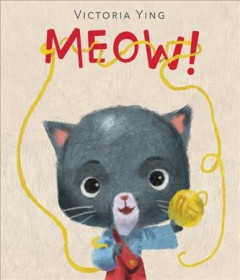 Meow! /  Victoria Ying.