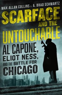 Scarface and the untouchable : Al Capone, Eliot Ness, and the battle for Chicago / Max Allan Collins, A. Brad Schwartz. - Max Allan Collins, A. Brad Schwartz.