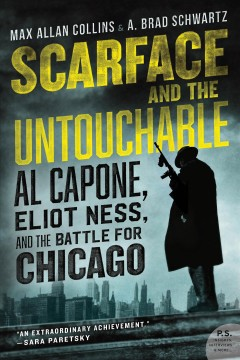 Scarface and the untouchable : Al Capone, Eliot Ness, and the battle for Chicago / Max Allan Collins, A. Brad Schwartz.