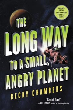 The long way to a small, angry planet /  Becky Chambers. - Becky Chambers.