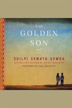 The golden son : a novel / Shilpi Somaya Gowda.