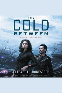 The cold between : a Central Corps novel / Elizabeth Bonesteel.
