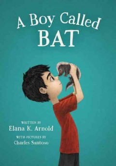 A boy called Bat /  written by Elana K. Arnold ; with pictures by Charles Santoso.