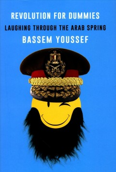 Revolution for dummies : laughing through the Arab Spring / Bassem Youssef. - Bassem Youssef.