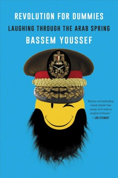 Revolution for dummies : laughing through the Arab Spring / Bassem Youssef.