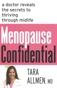 Menopause confidential : a doctor reveals the secrets to thriving through midlife / Tara Allmen, MD.