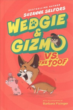 Wedgie & Gizmo vs. the Toof /  Suzanne Selfors ; illustrated by Barbara Fisinger. - Suzanne Selfors ; illustrated by Barbara Fisinger.