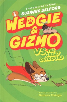 Wedgie & Gizmo vs. the great outdoors /  Suzanne Selfors ; illustrated by Barbara Fisinger. - Suzanne Selfors ; illustrated by Barbara Fisinger.