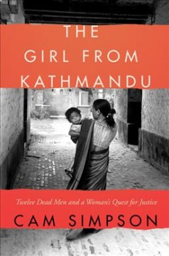 The girl from Kathmandu : twelve dead men and a woman's quest for justice / Cam Simpson. - Cam Simpson.