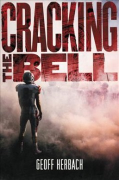Cracking the bell /  Geoff Herbach. - Geoff Herbach.
