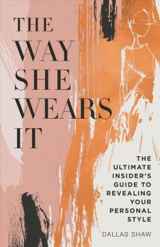 The way she wears it : the ultimate insider's guide to revealing your personal style / Dallas Shaw.