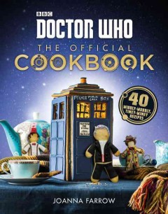 Doctor Who the official cookbook /  Joanna Farrow ; photography and prop styling, Haarala Hamilton. - Joanna Farrow ; photography and prop styling, Haarala Hamilton.