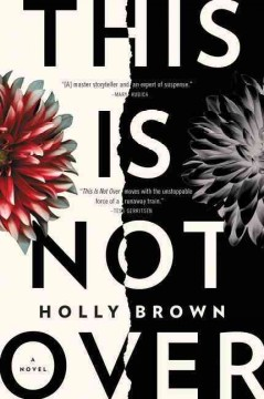 This is not over /  Holly Brown. - Holly Brown.